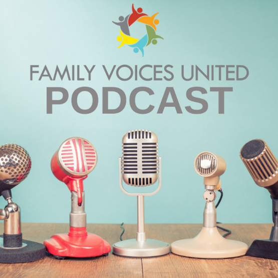 image shows cluster of microphones and text reads Family Voices United Podcast