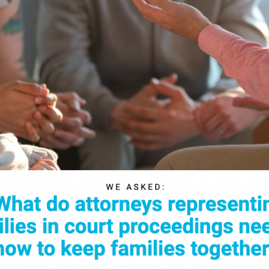 image shows text that reads: What do attorneys representing families in court proceedings need to know to keep families together?